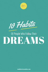 10 habits of people who follow their dreams