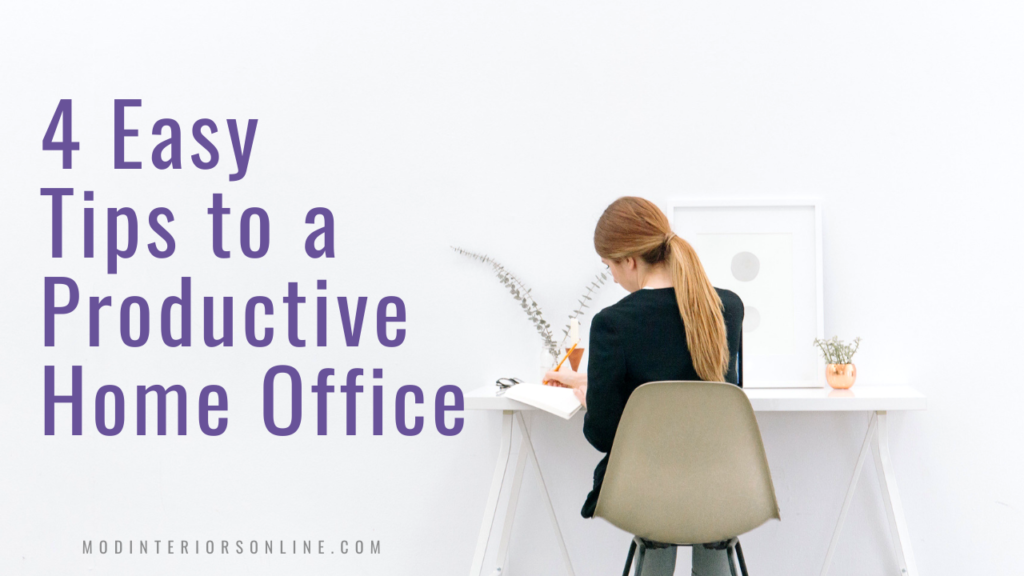 4 Easy Tips to a Productive Home Office